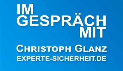 Im Gespräch mit EXPERTE-SICHERHEIT Christoph Glanz